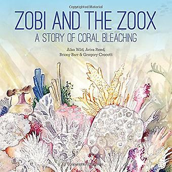 Zobi and the Zoox - A Story of Coral Bleaching by Zobi and the Zoox - A