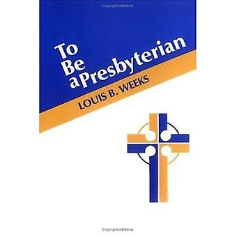To be a Presbyterian by Louis B. Weeks - 9780804218801 Book