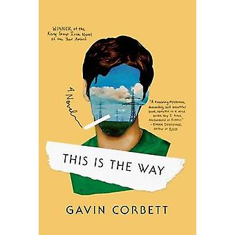 This Is the Way by Gavin Corbett - 9780865478077 Book