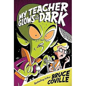 My Teacher Glows in the Dark by Bruce Coville - John Pierard - 978141