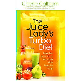 The Juice Lady's Turbo Diet - Lose Ten Pounds in Ten Days the Healthy
