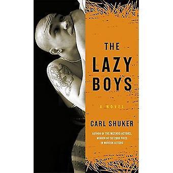 The Lazy Boys - A Novel by Carl Shuker - 9781593761233 Book