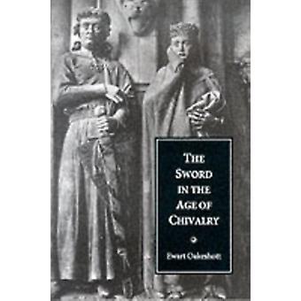 The Sword in the Age of Chivalry (Paperback) by Oakeshott Ewart