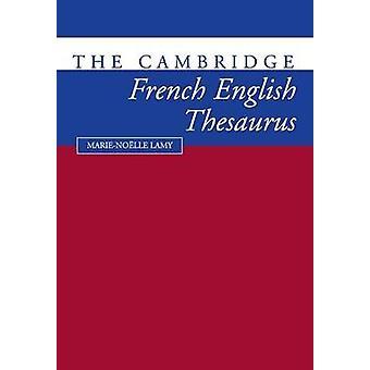 The Cambridge FrenchEnglish Thesaurus by MarieNoklle Lamy & Richard Towell