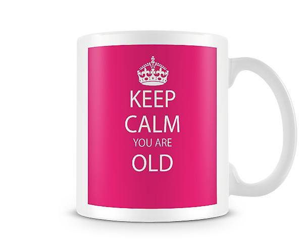 Keep Calm You Are Old Printed Mug