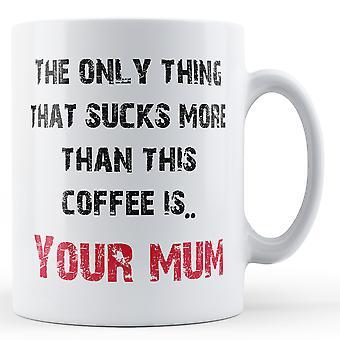 Decorative Writing Sucks More Than Coffee - Printed Mug