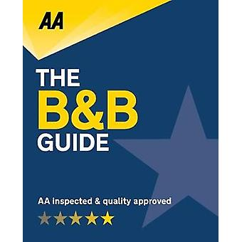 AA Bed & Breakfast Guide - (B&B Guide) - 2019 by AA Bed & B