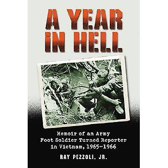 A Year in Hell - Memoir of an Army Foot Soldier Turned Reporter in Vie