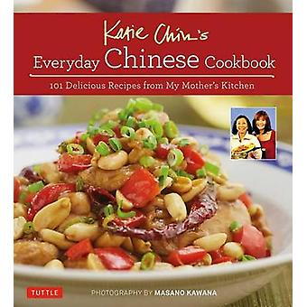 Katie Chins täglichen chinesischen Kochbuch - 101 Rezepte aus meiner