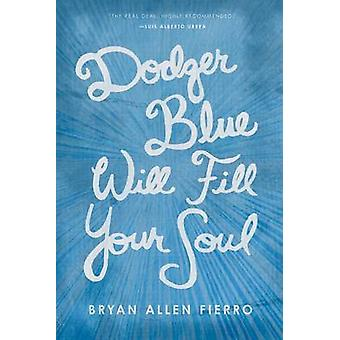 Dodger Blue Will Fill Your Soul - Portraits of Love - Loss - and Longi