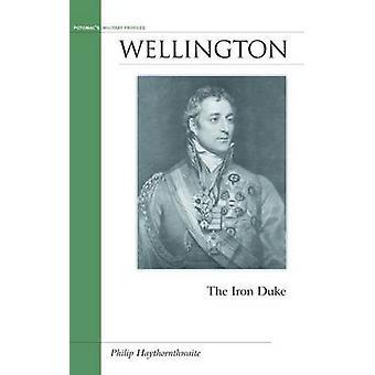 Wellington - The Iron Duke by Philip J. Haythornthwaite - 978157488892