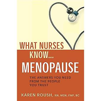 What Nurses Know - Menopause by Karen Roush - 9781932603866 Book