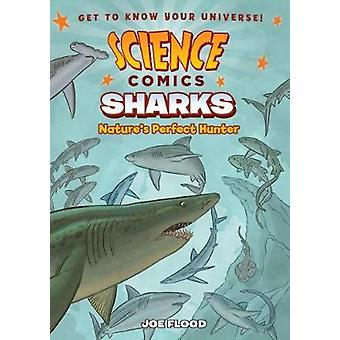 Science Comics - Sharks - Nature's Perfect Hunter by Joe Flood - 978162