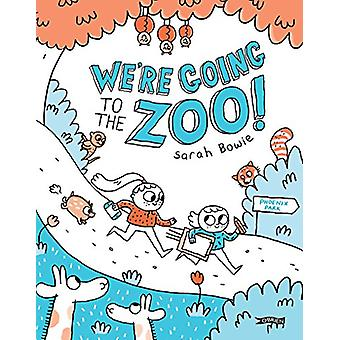We're Going to the Zoo! by Sarah Bowie - 9781847179494 Book