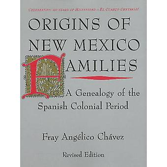 Origins of New Mexico Families - A Genealogy of the Spanish Colonial P