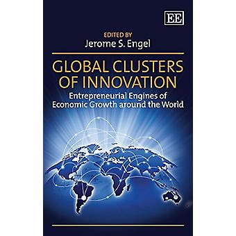 Global Clusters of Innovation - Entrepreneurial Engines of Economic Gr