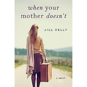When Your Mother Doesnt  A Novel by Jill Kelly