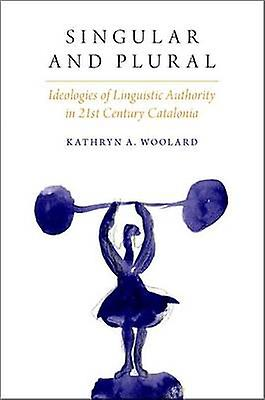 Singular and Plural - Ideologies of Linguistic Authority in 21st Centu
