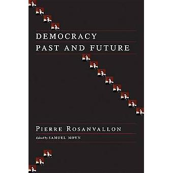 Democracy Past and Future by Pierre Rosanvallon - Samuel Moyn - Pierr