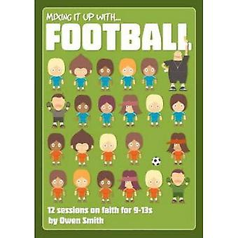Mixing It Up with Football: 12 Sessions on Faith for 9-13s (Mixing It Up)