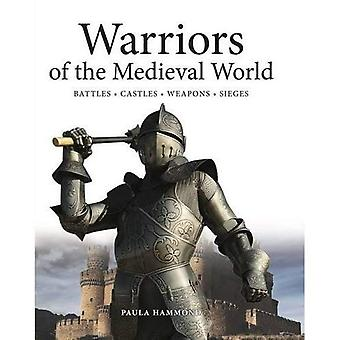 Warriors of the Medieval World: Battles * Castles * Weapons * Sieges