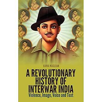 Une histoire révolutionnaire de l'entre-deux guerres Inde: Violence, Image, voix et texte