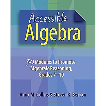 Accessible Algebra: 30 Modules to Promote Algebraic Reasoning: Grades 7-10