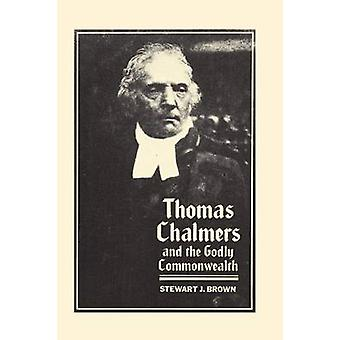 Thomas Chalmers and the Godly Commonwealth in Scotland by Brown & Stewart J.