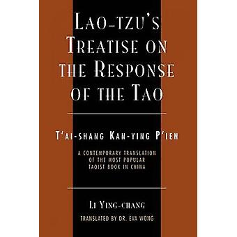 LaoTzus Treatise on the Response of the Tao A Contemporary Translation of the Most Popular Taoist Book in China by YingChang & Li