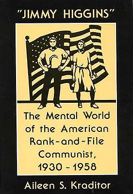 Jimmy Higgins The Hommestal World of the American RankAndFile Communist 19301958 by Kraditor & Aileen S.