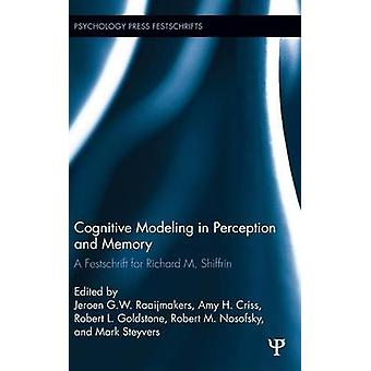 Cognitive Modeling in Perception and Memory  A Festschrift for Richard M. Shiffrin by Raaijmakers & J G W