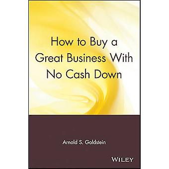 How to Buy a Great Business with No Cash Down by Goldstein & Arnold S.