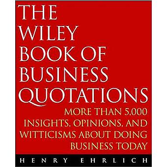 The Wiley Book of Business Quotations by Ehrlich & Henry