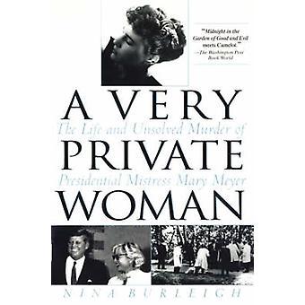 En mycket privat kvinna livet och ouppklarade mordet på presidentens älskarinna Mary Meyer av Burleigh & Nina