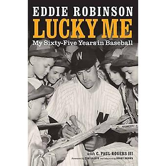 Lucky Me My SixtyFive Years in Baseball by Robinson & Eddie