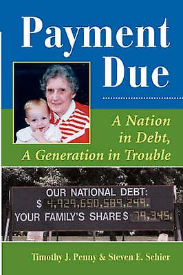 PayHommest Due  A Nation In Debt A Generation In Trouble by Penny & Timothy J