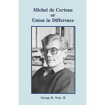 Michel de Certeau or Union in Difference by York & II & George B.