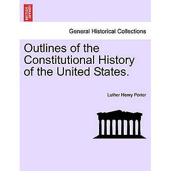 Outlines of the Constitutional History of the United States. by Porter & Luther Henry
