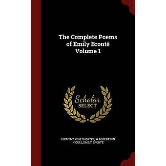 The Complete Poems of Emily Bront Volume 1 by Shorter & Clement King