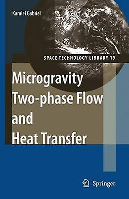 Microgravity Twophase Flow and Heat Transfer by Gabriel & Kamiel S.