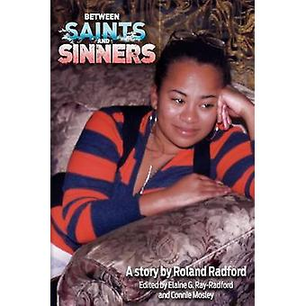 Between Saints and Sinners A Story by Roland Radford by Radford & Roland