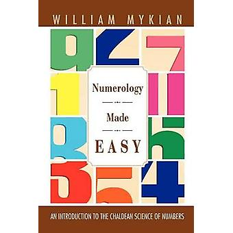 Numerology Made Easy An Introduction to the Chaldean Science of Numbers by Mykian & William