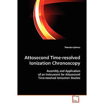 Attosecond Timeresolved Ionisation von Uphues & Thorsten Chronoscopy