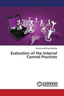 Evaluation of the Internal Control Practices by Anshebo Asmamaw Markos