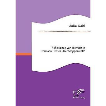 Reflexionen von Identitt in Hermann Hesses Der Steppenwolf di Kahl & Julia