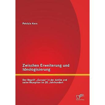 Zwischen Erweiterung Und Ideologisierung Der müssen Europa in der Antike Und Seine Rezeption Im 20. Cabinette von Kern & Patrizia