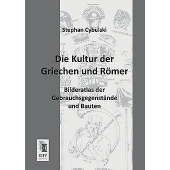 Die Kultur Der Griechen Und Romer by Cybulski & Stephan