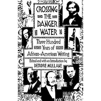 Crossing the Danger Water - Three Hundred Years of African-American Wr