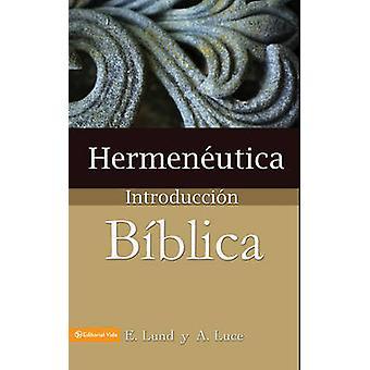 Hermeneutica - Introduccion Biblica by E Lund - Alice E Luce - 9780829