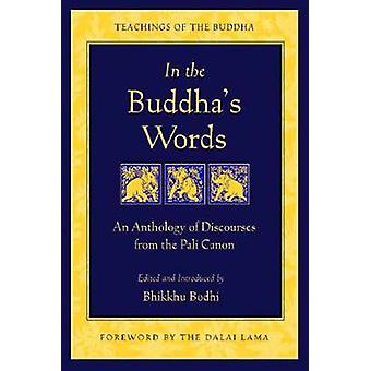 In the Buddha's Words - An Anthology of Discourses from the Pali Canon